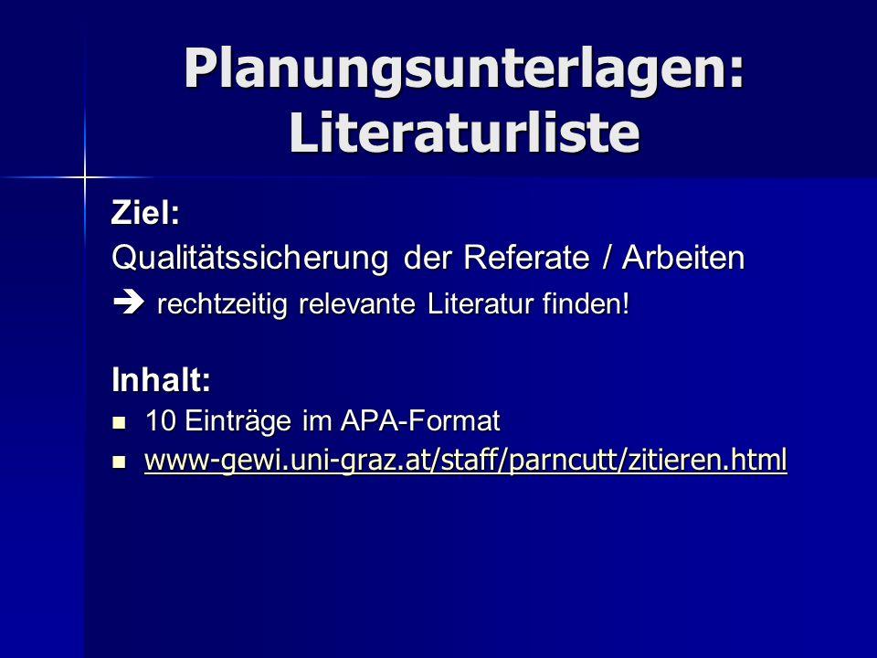 Planungsunterlagen: Literaturliste Ziel: Qualitätssicherung der Referate / Arbeiten rechtzeitig relevante Literatur finden! rechtzeitig relevante Lite
