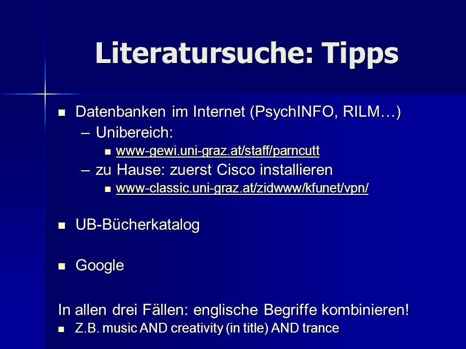Literatursuche: Tipps Datenbanken im Internet (PsychINFO, RILM…) Datenbanken im Internet (PsychINFO, RILM…) –Unibereich: www-gewi.uni-graz.at/staff/pa