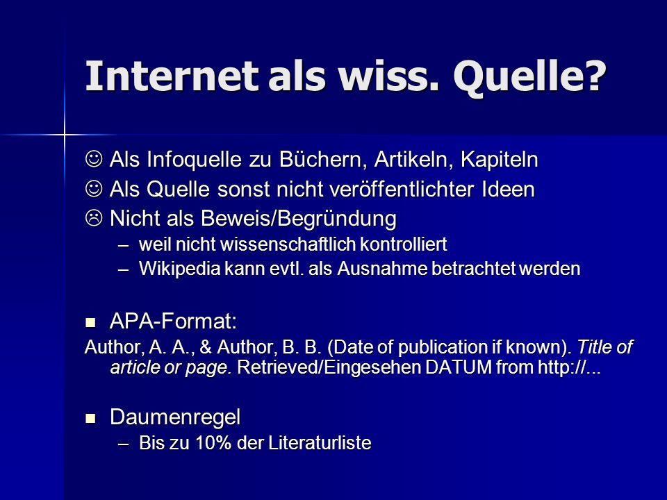 Internet als wiss. Quelle? Als Infoquelle zu Büchern, Artikeln, Kapiteln Als Infoquelle zu Büchern, Artikeln, Kapiteln Als Quelle sonst nicht veröffen