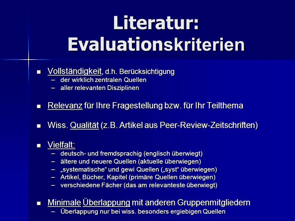 Literatur: Evaluation skriterien Vollständigkeit, d.h. Berücksichtigung Vollständigkeit, d.h. Berücksichtigung –der wirklich zentralen Quellen –aller