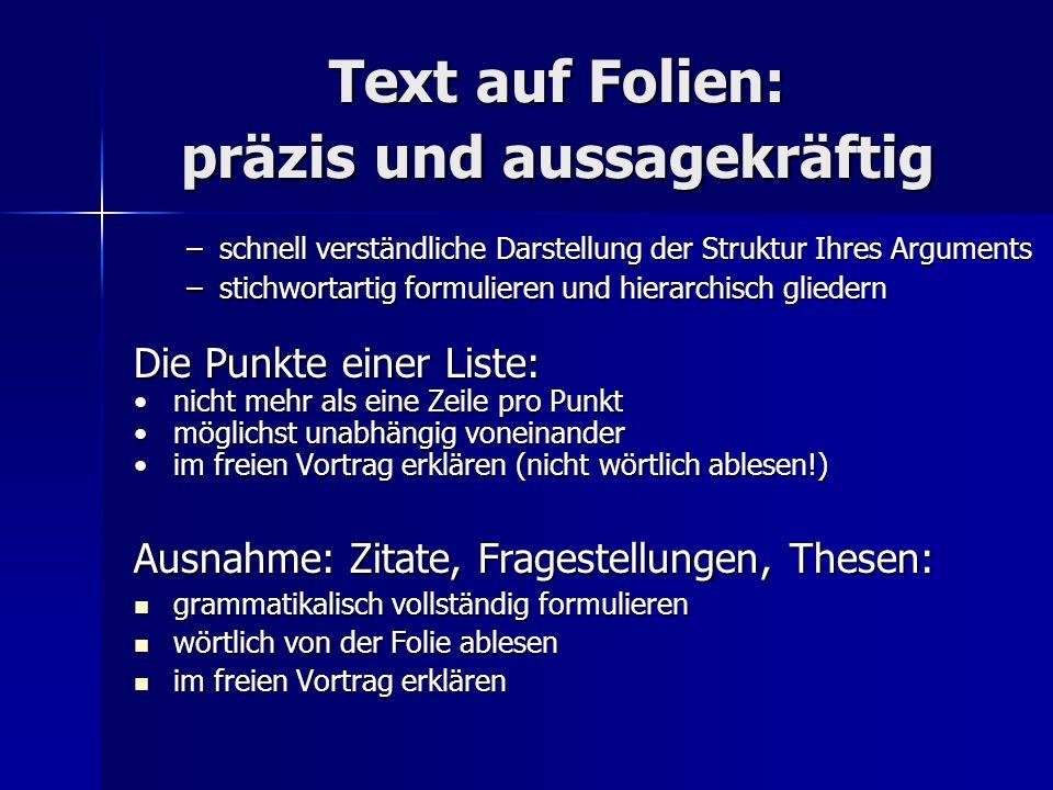 Text auf Folien: präzis und aussagekräftig –schnell verständliche Darstellung der Struktur Ihres Arguments –stichwortartig formulieren und hierarchisc