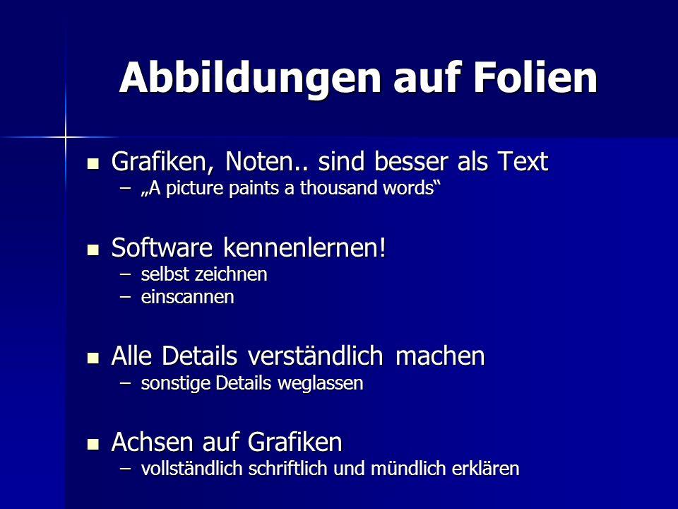 Abbildungen auf Folien Grafiken, Noten.. sind besser als Text Grafiken, Noten.. sind besser als Text –A picture paints a thousand words Software kenne