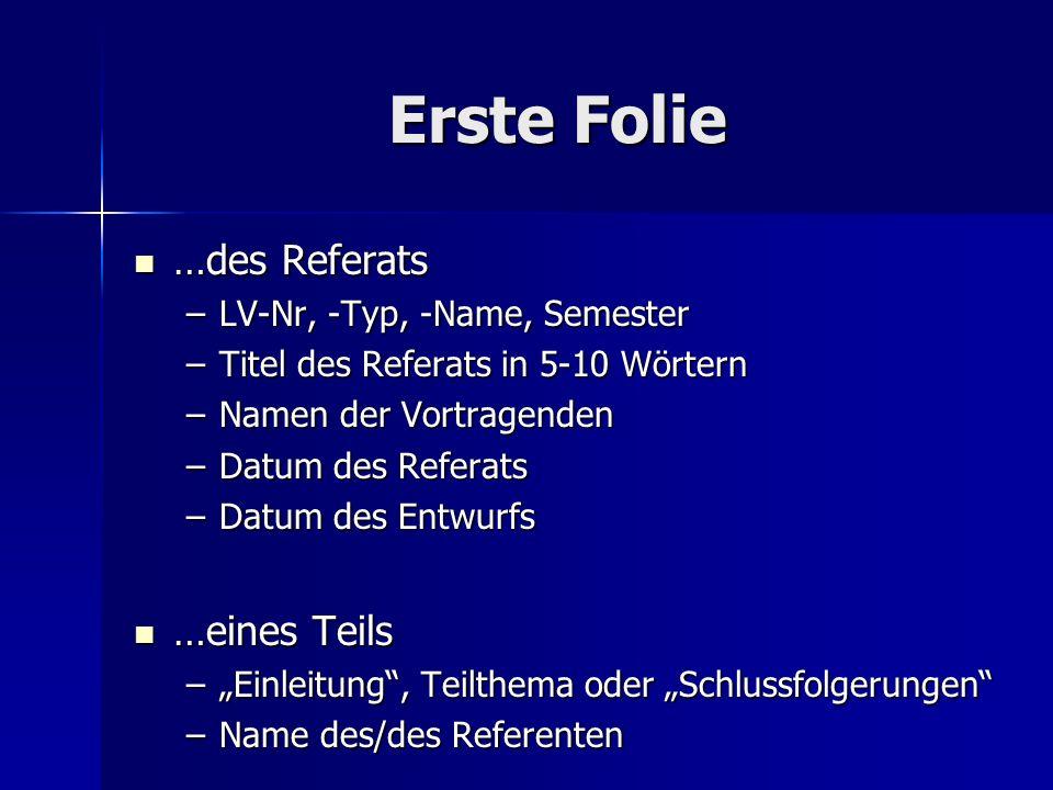 Erste Folie …des Referats …des Referats –LV-Nr, -Typ, -Name, Semester –Titel des Referats in 5-10 Wörtern –Namen der Vortragenden –Datum des Referats
