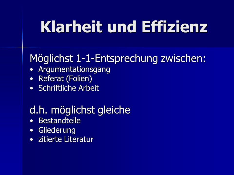 Klarheit und Effizienz Möglichst 1-1-Entsprechung zwischen: ArgumentationsgangArgumentationsgang Referat (Folien)Referat (Folien) Schriftliche ArbeitS