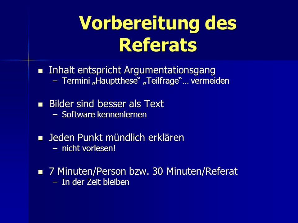 Vorbereitung des Referats Inhalt entspricht Argumentationsgang Inhalt entspricht Argumentationsgang –Termini Hauptthese Teilfrage… vermeiden Bilder si