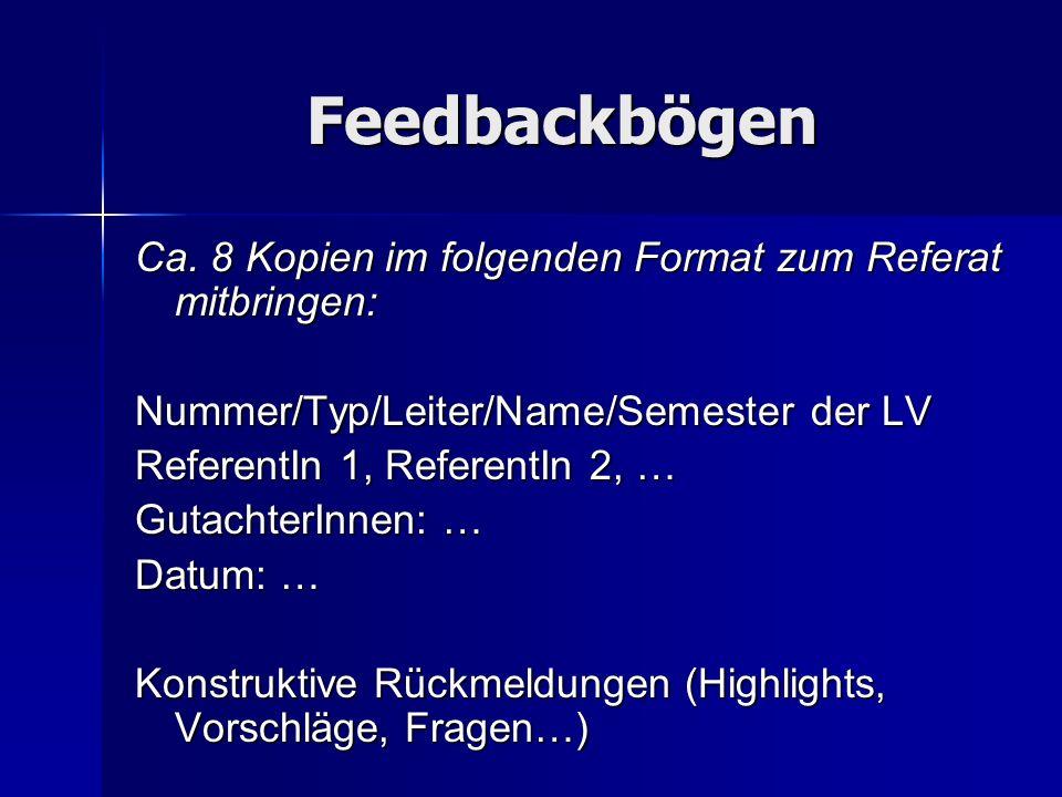 Feedbackbögen Ca. 8 Kopien im folgenden Format zum Referat mitbringen: Nummer/Typ/Leiter/Name/Semester der LV ReferentIn 1, ReferentIn 2, … GutachterI