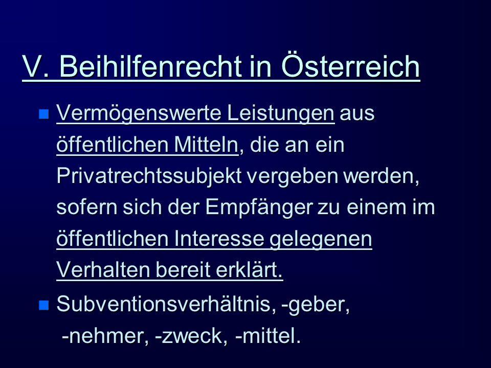 V. Beihilfenrecht in Österreich n Vermögenswerte Leistungen aus öffentlichen Mitteln, die an ein Privatrechtssubjekt vergeben werden, sofern sich der