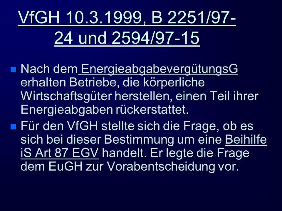 VfGH 10.3.1999, B 2251/97- 24 und 2594/97-15 n Nach dem EnergieabgabevergütungsG erhalten Betriebe, die körperliche Wirtschaftsgüter herstellen, einen