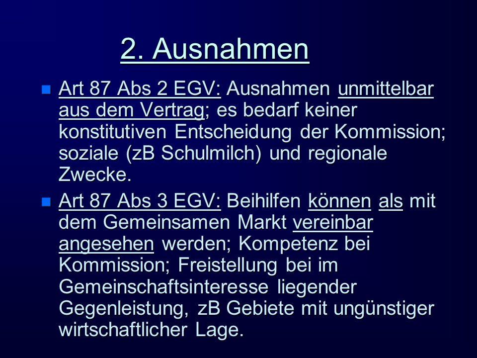2. Ausnahmen n Art 87 Abs 2 EGV: Ausnahmen unmittelbar aus dem Vertrag; es bedarf keiner konstitutiven Entscheidung der Kommission; soziale (zB Schulm