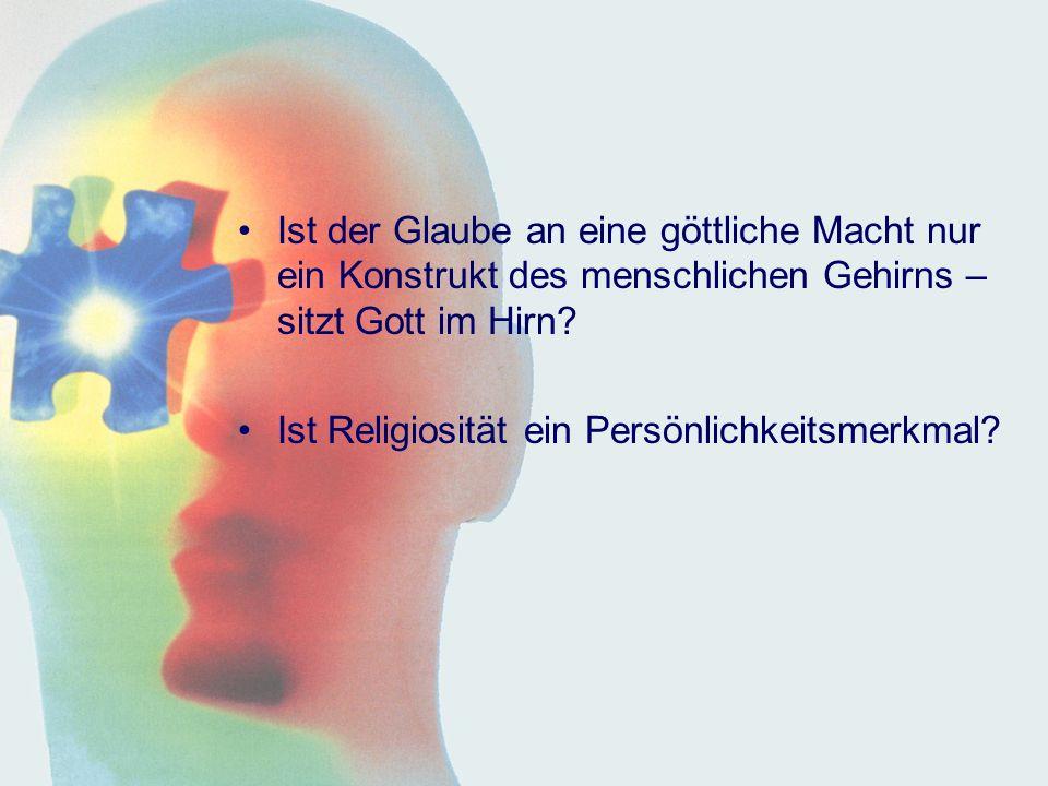 Ist der Glaube an eine göttliche Macht nur ein Konstrukt des menschlichen Gehirns – sitzt Gott im Hirn.