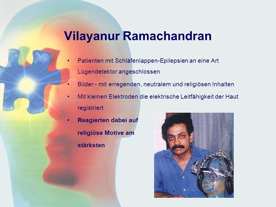 Vilayanur Ramachandran Patienten mit Schläfenlappen-Epilepsien an eine Art Lügendetektor angeschlossen Bilder - mit erregenden, neutralem und religiösen Inhalten Mit kleinen Elektroden die elektrische Leitfähigkeit der Haut registriert Reagierten dabei auf religiöse Motive am stärksten