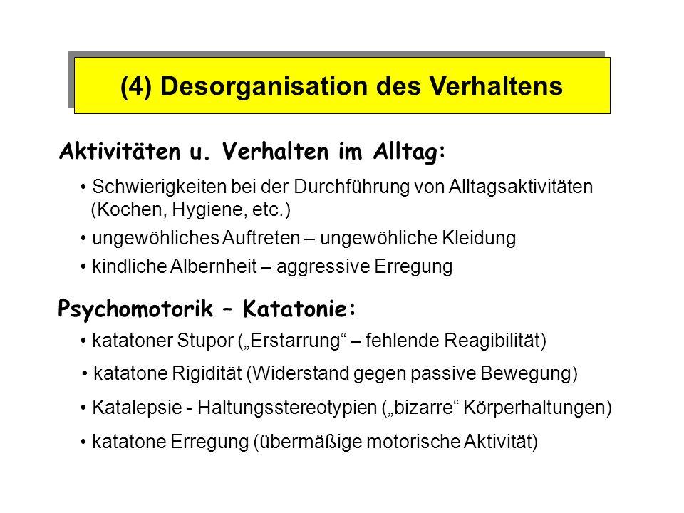 (4) Desorganisation des Verhaltens Aktivitäten u. Verhalten im Alltag: Psychomotorik – Katatonie: Schwierigkeiten bei der Durchführung von Alltagsakti