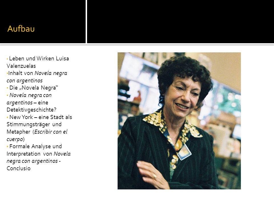 Aufbau Leben und Wirken Luisa Valenzuelas Inhalt von Novela negra con argentinos Die Novela Negra Novela negra con argentinos – eine Detektivgeschichte.