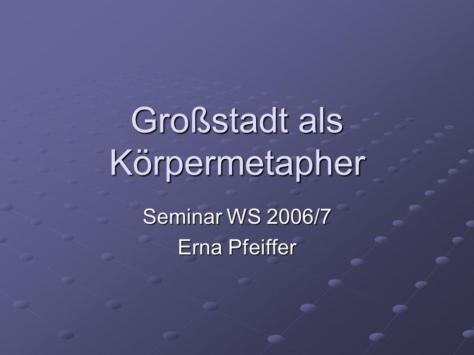 Großstadt als Körpermetapher Seminar WS 2006/7 Erna Pfeiffer