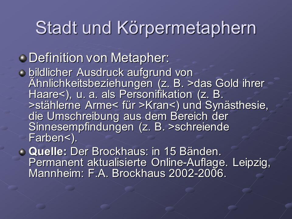 Stadt und Körpermetaphern Definition von Metapher: bildlicher Ausdruck aufgrund von Ähnlichkeitsbeziehungen (z.