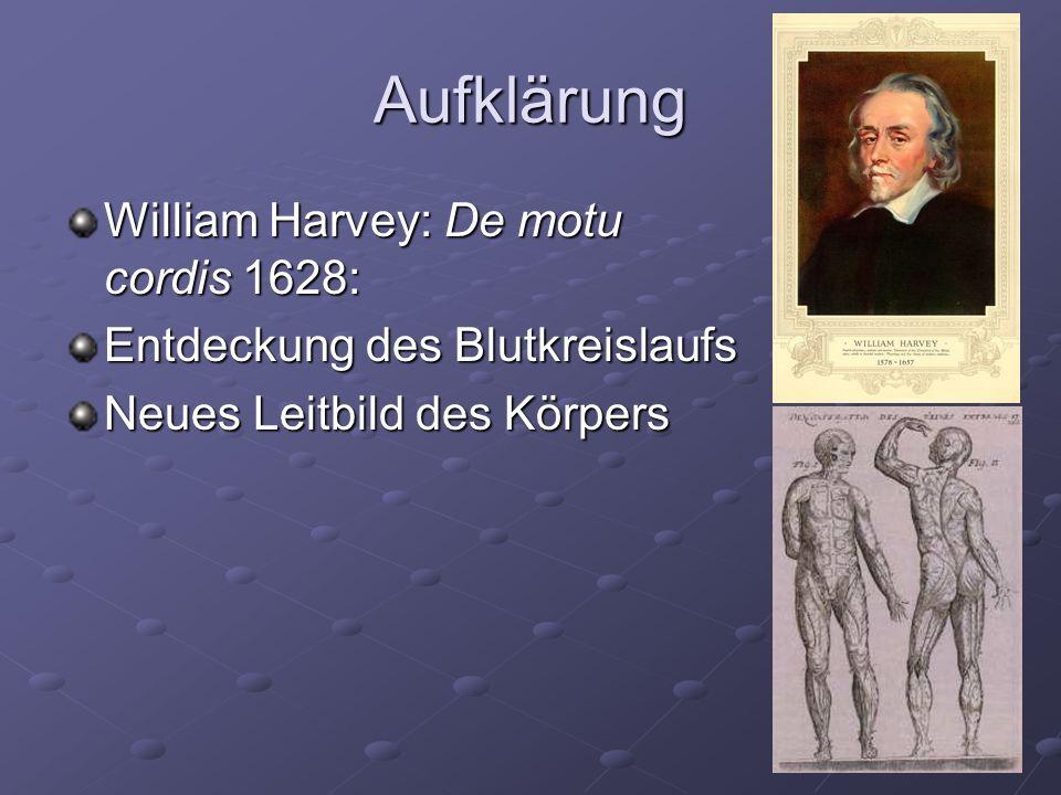 Aufklärung William Harvey: De motu cordis 1628: Entdeckung des Blutkreislaufs Neues Leitbild des Körpers