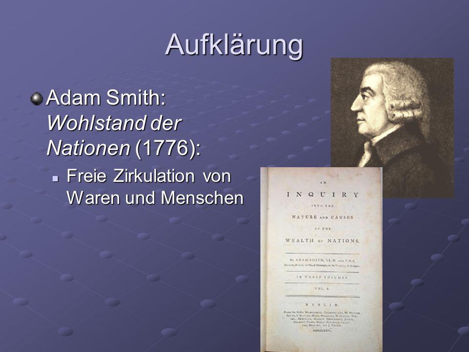 Aufklärung Adam Smith: Wohlstand der Nationen (1776): Freie Zirkulation von Waren und Menschen Freie Zirkulation von Waren und Menschen