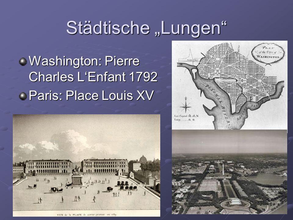 Städtische Lungen Washington: Pierre Charles LEnfant 1792 Paris: Place Louis XV