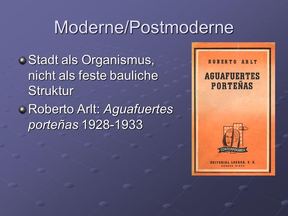 Moderne/Postmoderne Stadt als Organismus, nicht als feste bauliche Struktur Roberto Arlt: Aguafuertes porteñas 1928-1933