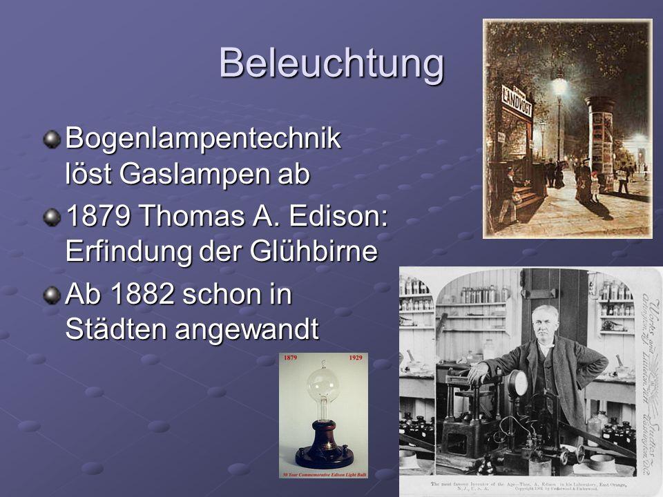 Beleuchtung Bogenlampentechnik löst Gaslampen ab 1879 Thomas A.