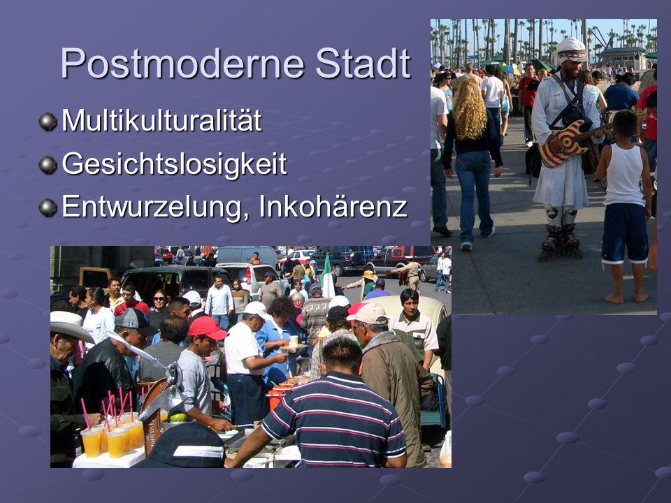 Postmoderne Stadt MultikulturalitätGesichtslosigkeit Entwurzelung, Inkohärenz