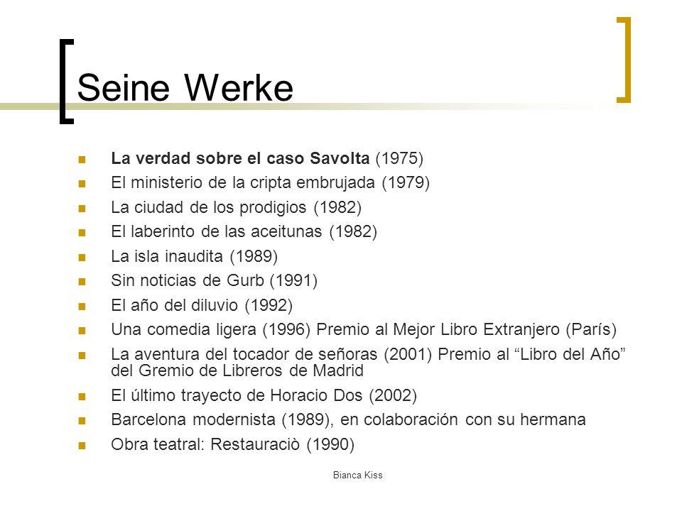 Bianca Kiss Seine Werke La verdad sobre el caso Savolta (1975) El ministerio de la cripta embrujada (1979) La ciudad de los prodigios (1982) El laberinto de las aceitunas (1982) La isla inaudita (1989) Sin noticias de Gurb (1991) El año del diluvio (1992) Una comedia ligera (1996) Premio al Mejor Libro Extranjero (París) La aventura del tocador de señoras (2001) Premio al Libro del Año del Gremio de Libreros de Madrid El último trayecto de Horacio Dos (2002) Barcelona modernista (1989), en colaboración con su hermana Obra teatral: Restauraciò (1990)