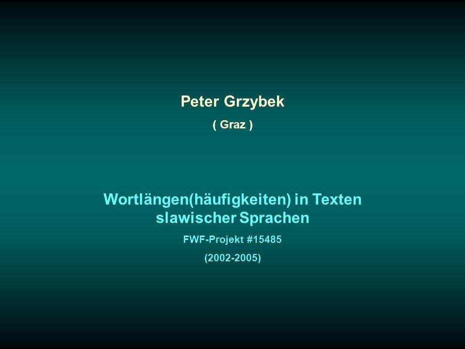 Peter Grzybek ( Graz ) Wortlängen(häufigkeiten) in Texten slawischer Sprachen FWF-Projekt #15485 (2002-2005)