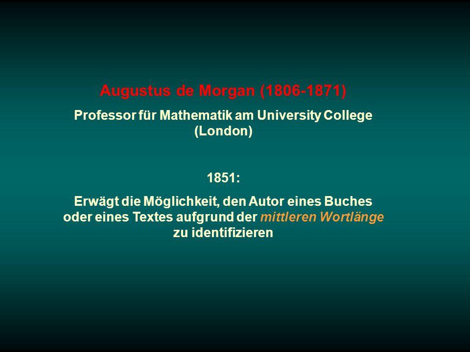 Augustus de Morgan (1806-1871) Professor für Mathematik am University College (London) 1851: Erwägt die Möglichkeit, den Autor eines Buches oder eines