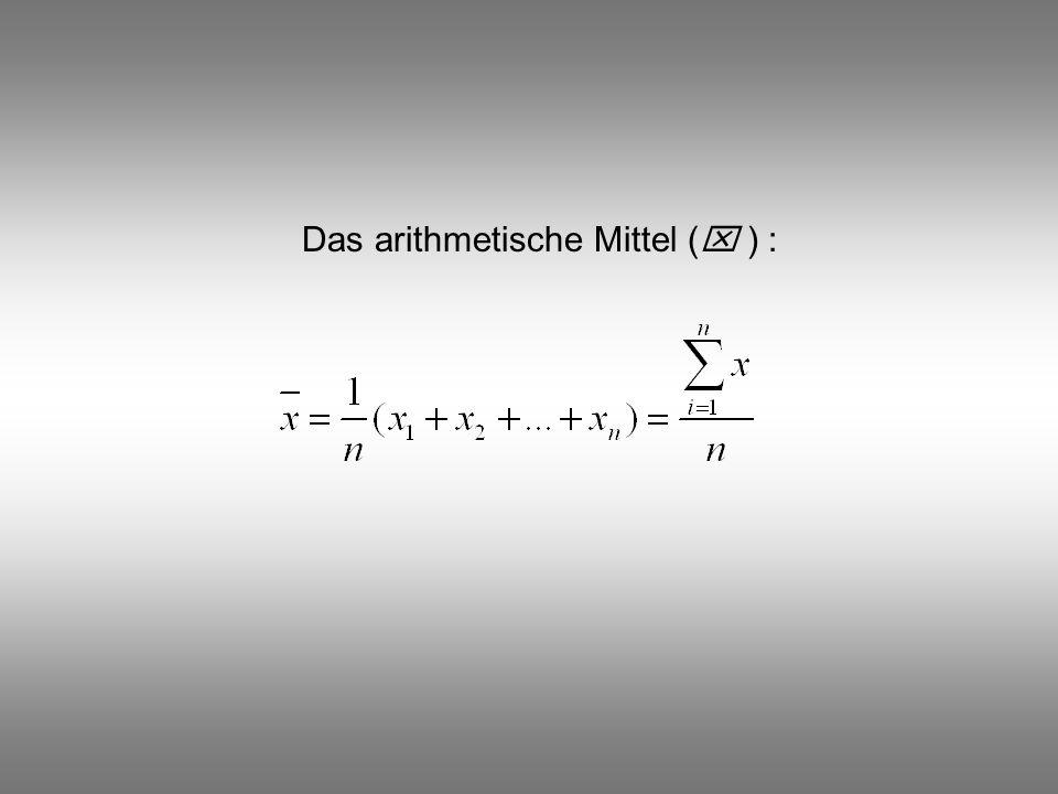 Das arithmetische Mittel (x ) :
