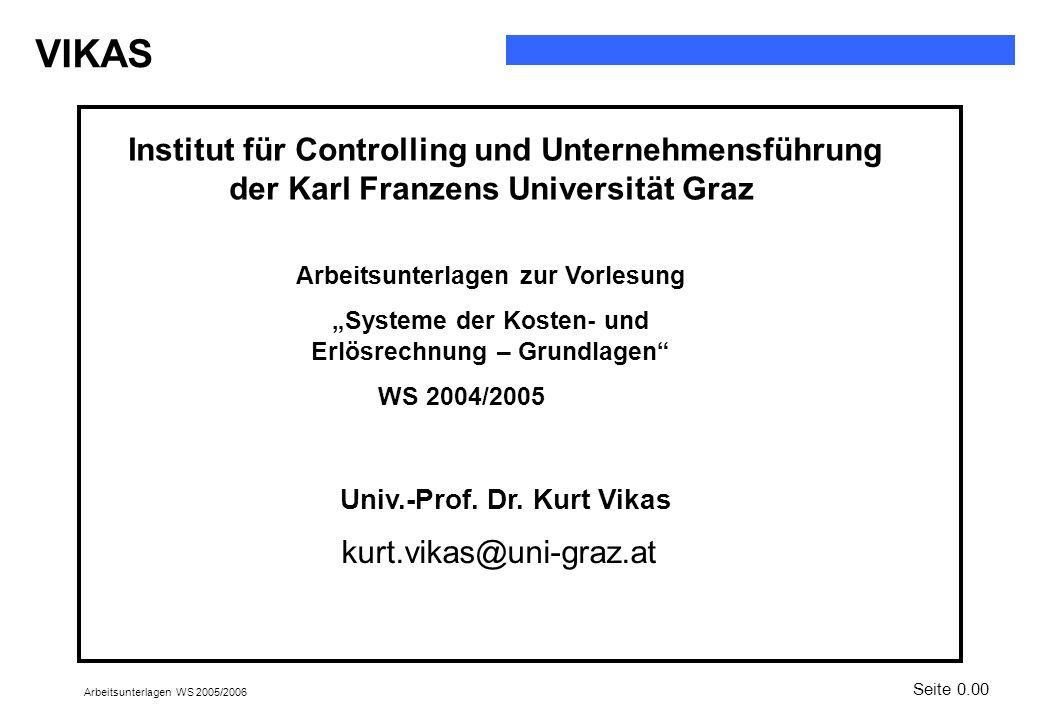 VIKAS Arbeitsunterlagen WS 2005/2006 Arbeitsunterlagen zur Vorlesung Systeme der Kosten- und Erlösrechnung – Grundlagen WS 2004/2005 Institut für Cont