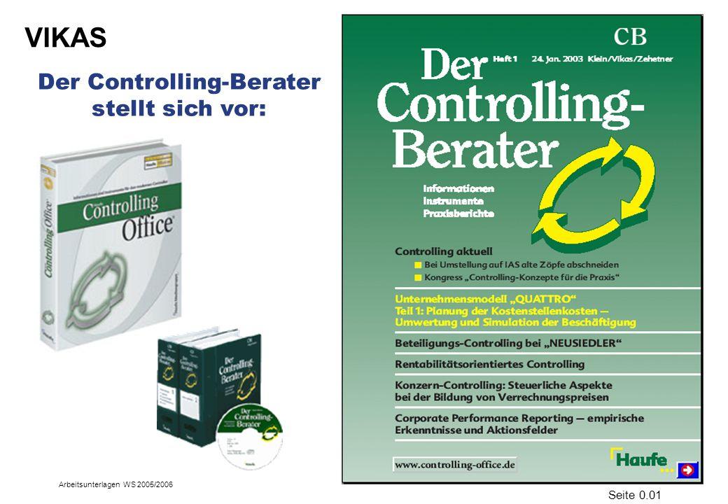 VIKAS Arbeitsunterlagen WS 2005/2006 Der Controlling-Berater stellt sich vor: Seite 0.01