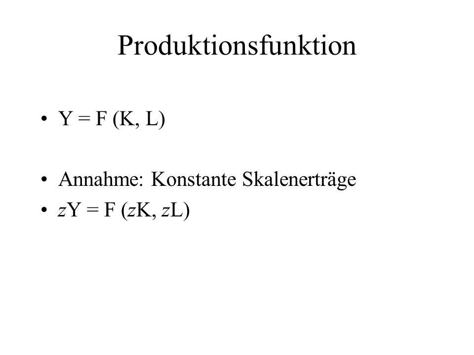 Produktionsfunktion Y = F (K, L) Annahme: Konstante Skalenerträge zY = F (zK, zL)