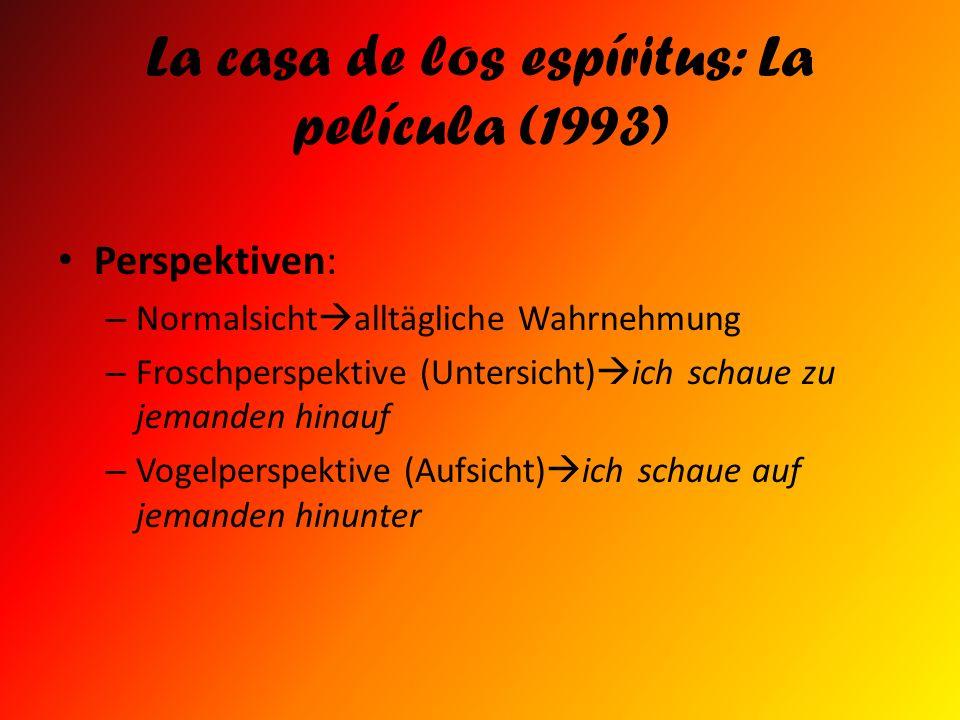 La casa de los espíritus: La película (1993) Perspektiven: – Normalsicht alltägliche Wahrnehmung – Froschperspektive (Untersicht) ich schaue zu jemand