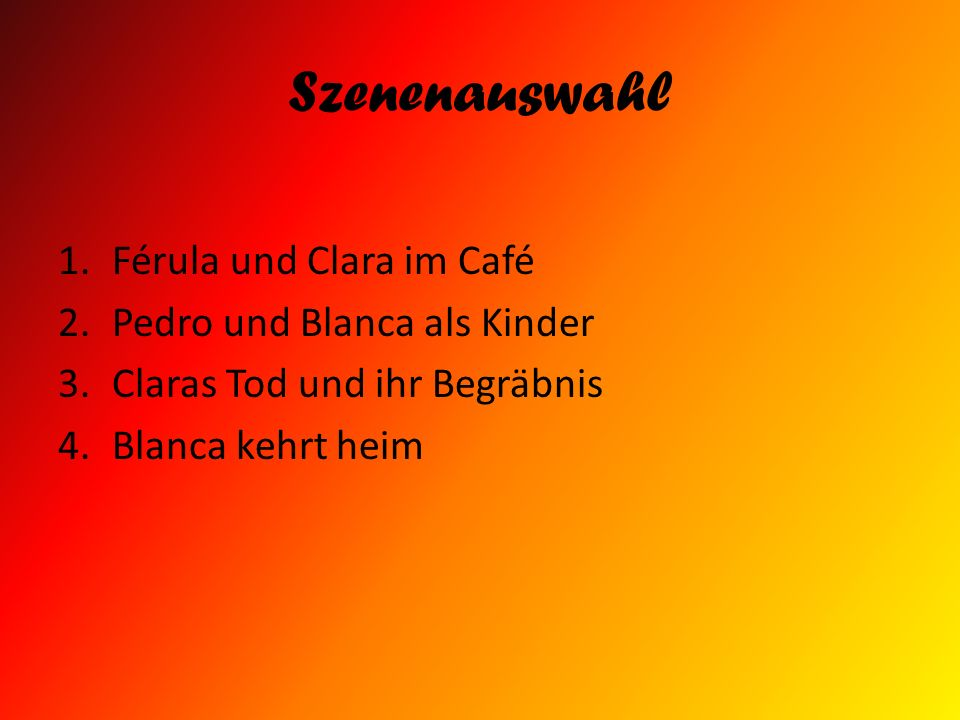Szenenauswahl 1.Férula und Clara im Café 2.Pedro und Blanca als Kinder 3.Claras Tod und ihr Begräbnis 4.Blanca kehrt heim