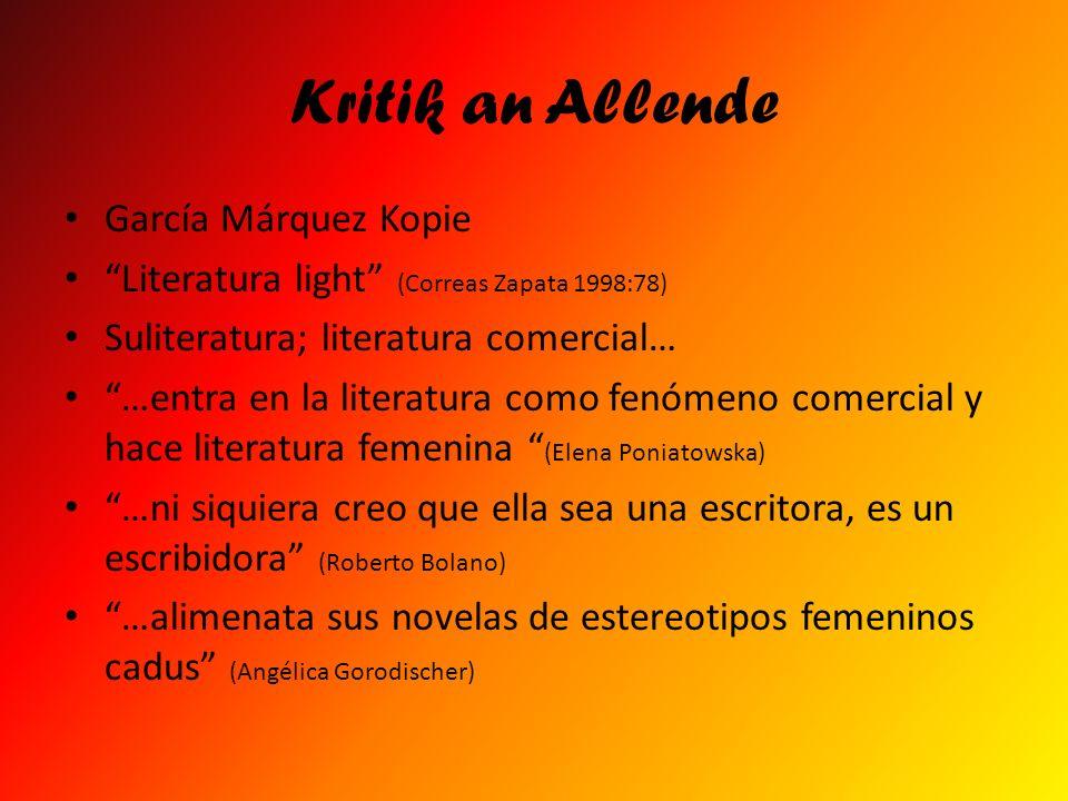 Kritik an Allende García Márquez Kopie Literatura light (Correas Zapata 1998:78) Suliteratura; literatura comercial… …entra en la literatura como fenó