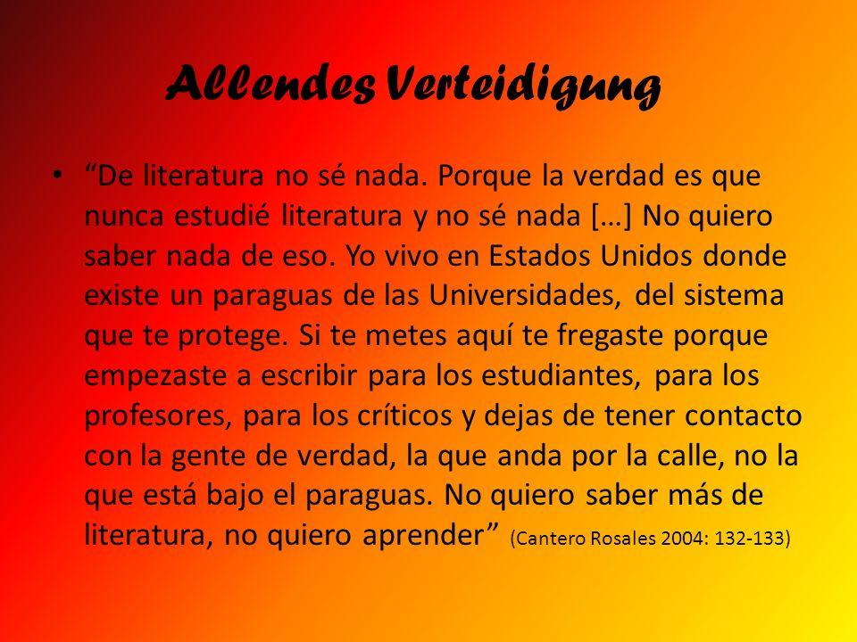 Allendes Verteidigung De literatura no sé nada. Porque la verdad es que nunca estudié literatura y no sé nada […] No quiero saber nada de eso. Yo vivo