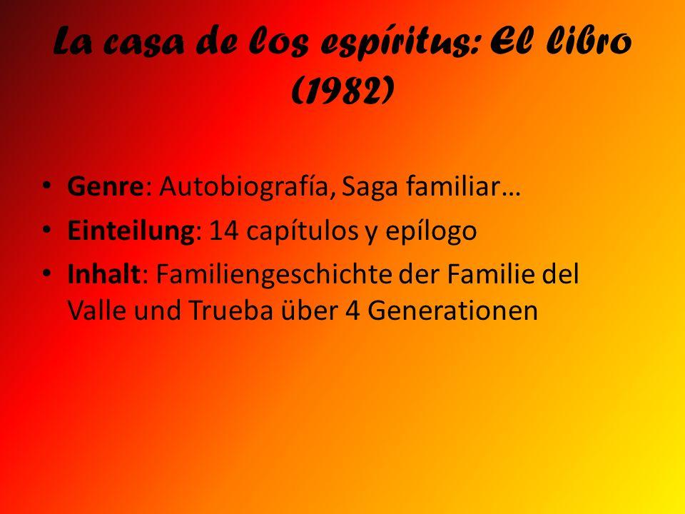 La casa de los espíritus: El libro (1982) Genre: Autobiografía, Saga familiar… Einteilung: 14 capítulos y epílogo Inhalt: Familiengeschichte der Famil