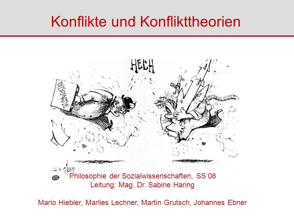 Konflikte und Konflikttheorien Philosophie der Sozialwissenschaften, SS 08 Leitung: Mag. Dr. Sabine Haring Mario Hiebler, Marlies Lechner, Martin Grut