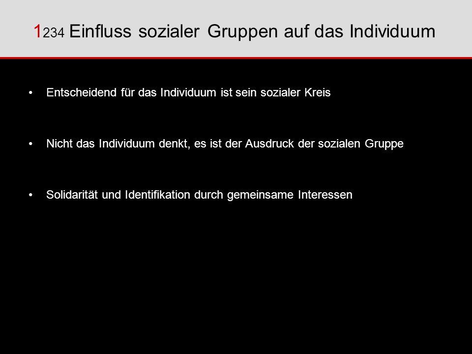 1 234 Einfluss sozialer Gruppen auf das Individuum Entscheidend für das Individuum ist sein sozialer Kreis Nicht das Individuum denkt, es ist der Ausd
