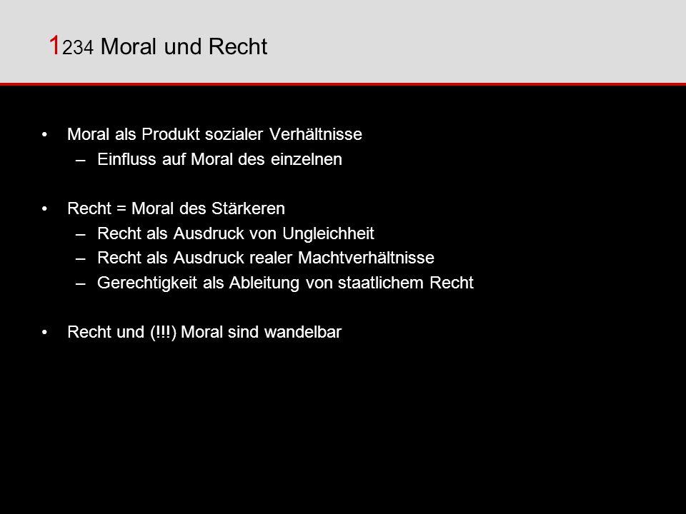 1 234 Moral und Recht Moral als Produkt sozialer Verhältnisse –Einfluss auf Moral des einzelnen Recht = Moral des Stärkeren –Recht als Ausdruck von Un