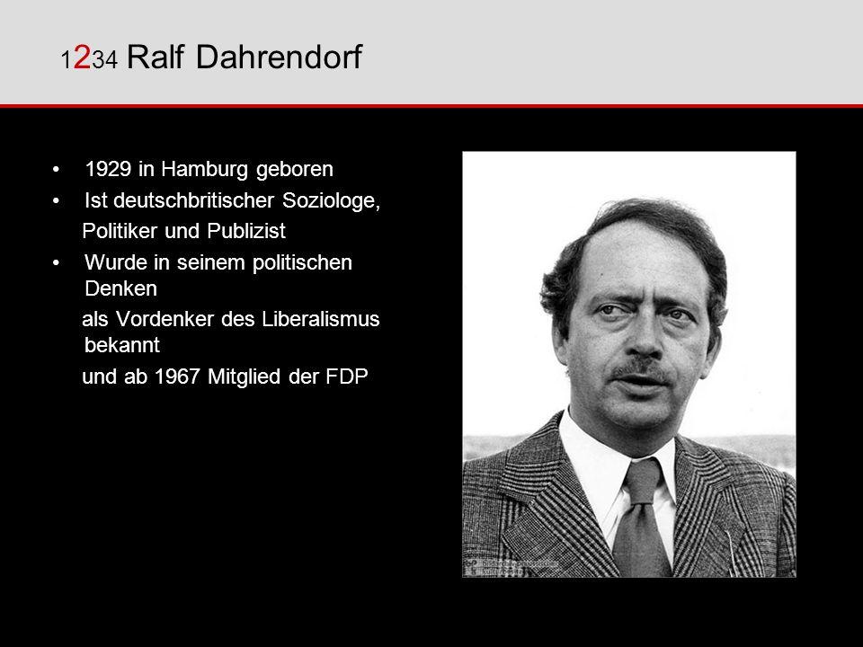 1929 in Hamburg geboren Ist deutschbritischer Soziologe, Politiker und Publizist Wurde in seinem politischen Denken als Vordenker des Liberalismus bek