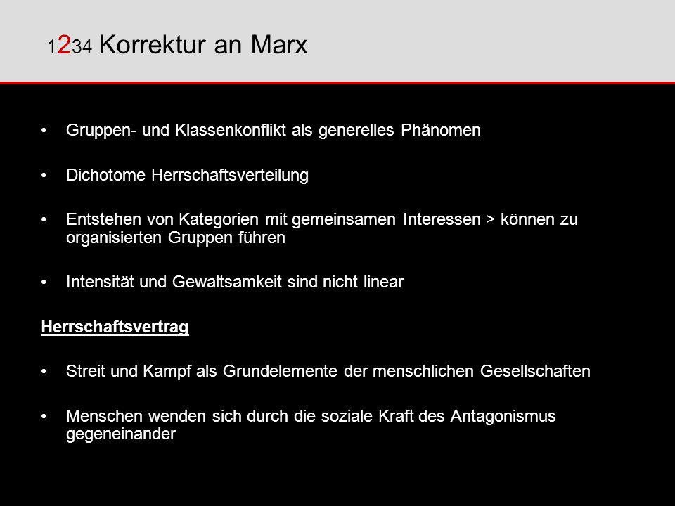 1 2 34 Korrektur an Marx Gruppen- und Klassenkonflikt als generelles Phänomen Dichotome Herrschaftsverteilung Entstehen von Kategorien mit gemeinsamen