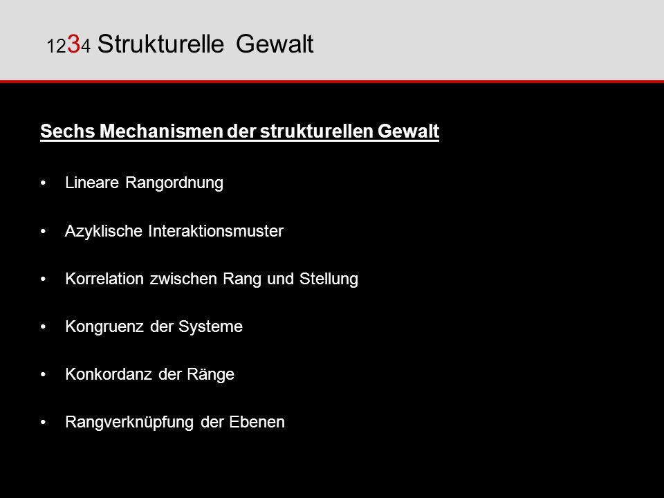 Sechs Mechanismen der strukturellen Gewalt Lineare Rangordnung Azyklische Interaktionsmuster Korrelation zwischen Rang und Stellung Kongruenz der Syst