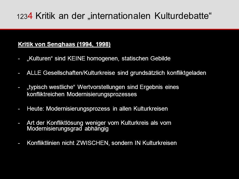Kritik von Senghaas (1994, 1998) -Kulturen sind KEINE homogenen, statischen Gebilde -ALLE Gesellschaften/Kulturkreise sind grundsätzlich konfliktgelad