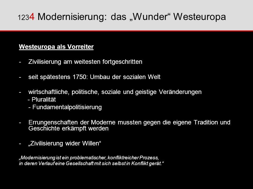 Westeuropa als Vorreiter -Zivilisierung am weitesten fortgeschritten - seit spätestens 1750: Umbau der sozialen Welt - wirtschaftliche, politische, so