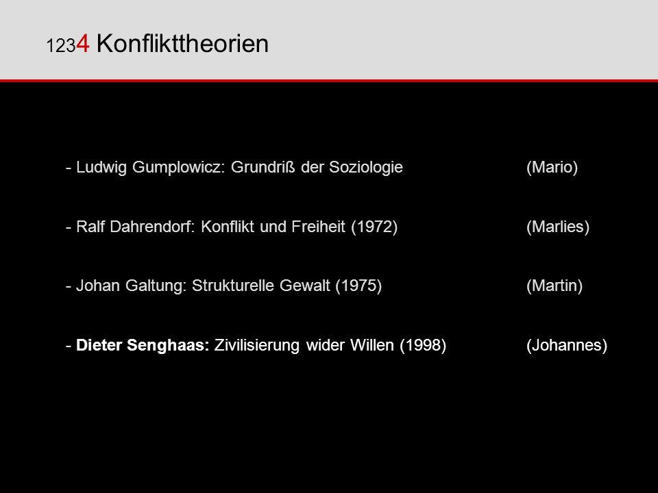 123 4 Konflikttheorien - Ludwig Gumplowicz: Grundriß der Soziologie(Mario) - Ralf Dahrendorf: Konflikt und Freiheit (1972)(Marlies) - Johan Galtung: S