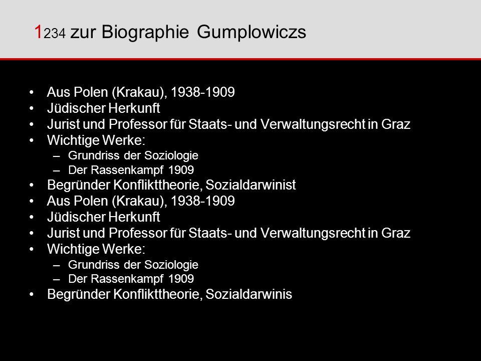 1 234 Ludwig Gumplowiczs Menschenbild positivistisches Menschenbild, glaubt an soziale Gesetzmäßigkeiten ähnlich Naturgesetzen Mensch als Gruppenwesen: nur die Gruppe denkt im einzelnen Lebensfürsorge, Eigennutzen der Gruppe steht im Vordergrund