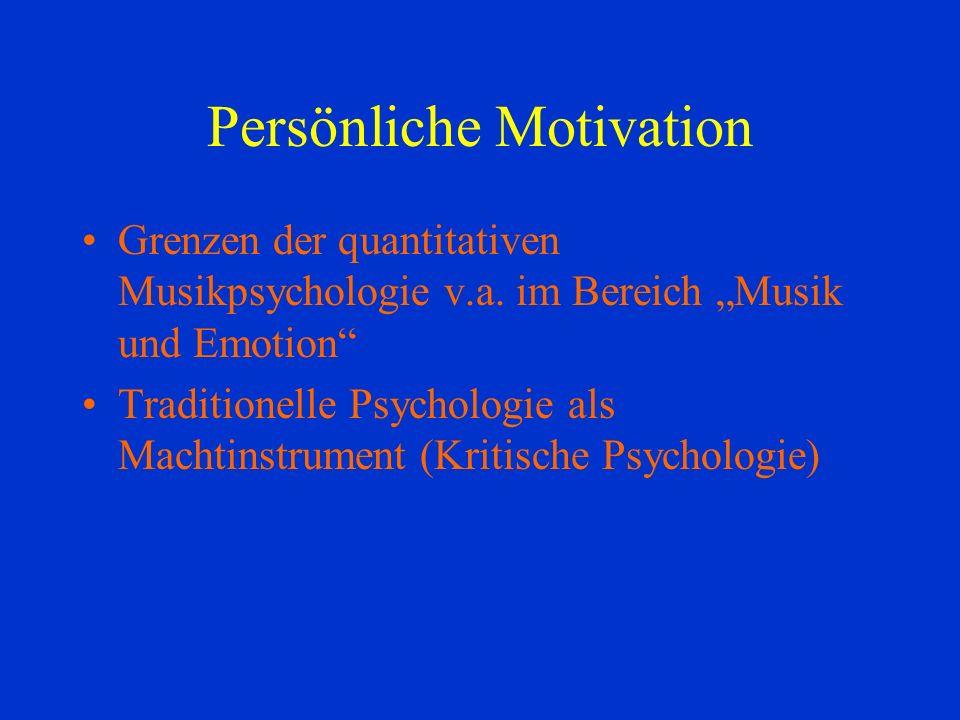 Persönliche Motivation Grenzen der quantitativen Musikpsychologie v.a.