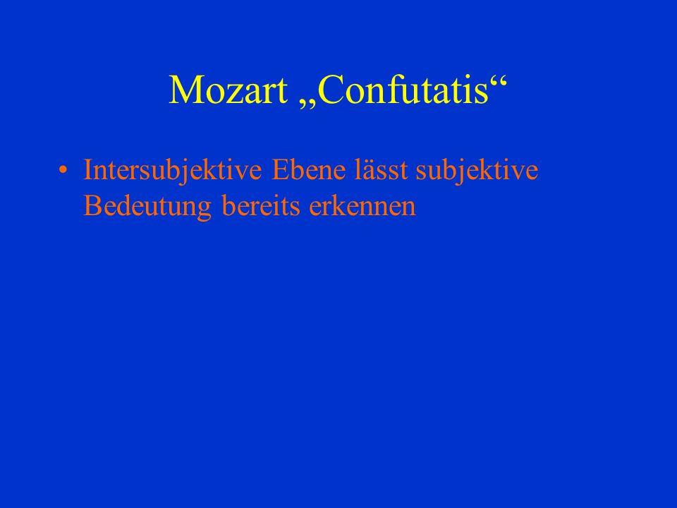 Mozart Confutatis Intersubjektive Ebene lässt subjektive Bedeutung bereits erkennen