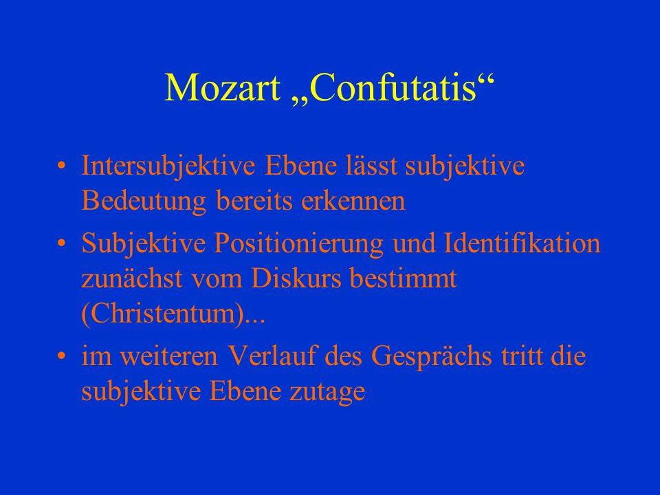 Mozart Confutatis Intersubjektive Ebene lässt subjektive Bedeutung bereits erkennen Subjektive Positionierung und Identifikation zunächst vom Diskurs bestimmt (Christentum)...